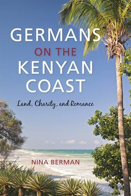 Book Germans On The Kenyan Coast: Land, Charity, And Romance by Nina Berman