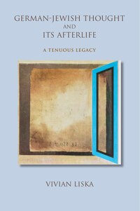 German-jewish Thought And Its Afterlife: A Tenuous Legacy