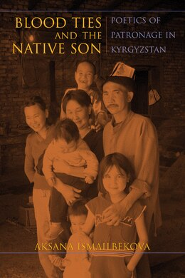 Book Blood Ties And The Native Son: Poetics Of Patronage In Kyrgyzstan by Aksana Ismailbekova