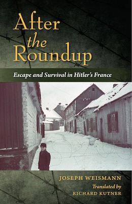 Book After The Roundup: Escape And Survival In Hitler's France by Joseph Weismann