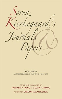 Book Søren Kierkegaard's Journals And Papers, Volume 6: Autobiographical, Part Two, 1848-1855 by Søren Kierkegaard
