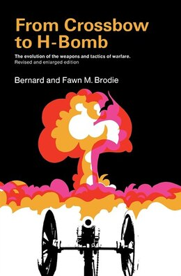 Book From Crossbow To H-bomb, Revised And Enlarged Edition: Revised And Enlarged Edition by Bernard Brodie