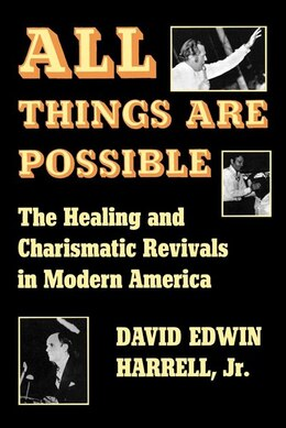 Book All Things Are Possible: The Healing And Charismatic Revivals In Modern America by David Edwin Harrell