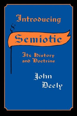 Book Introducing Semiotics: Its History And Doctrine by John Deely