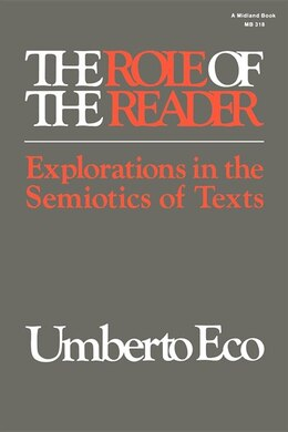 Book The Role of the Reader: Explorations In The Semiotics Of Texts by Umberto Eco