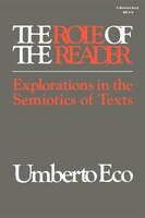 The Role of the Reader: Explorations In The Semiotics Of Texts