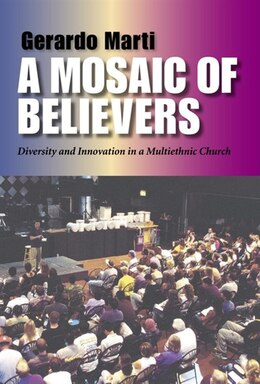 Book A Mosaic Of Believers: Diversity And Innovation In A Multiethnic Church by Gerardo Marti