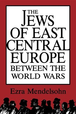 Book The Jews of East Central Europe between the World Wars by Ezra Mendelsohn