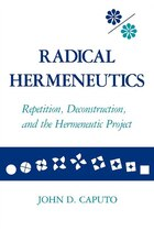 Radical Hermeneutics: Repetition, Deconstruction, And The Hermeneutic Project