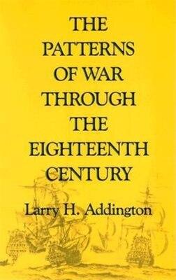 Book The Patterns of War through the Eighteenth Century by Larry H. Addington