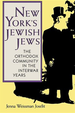 Book New York's Jewish Jews: The Orthodox Community In The Interwar Years by Jenna Weissman Joselit
