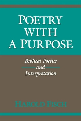 Book Poetry With A Purpose: Biblical Poetics And Interpretation by Harold Fisch