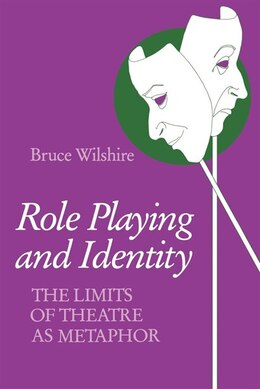 Book Role Playing And Identity: The Limits Of Theatre As Metaphor by Bruce Wilshire