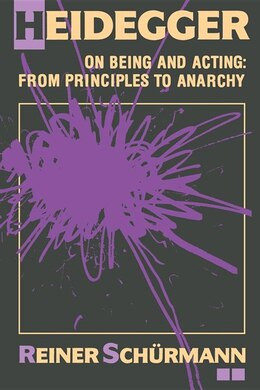 Book Heidegger on Being and Acting: From Principles To Anarchy by Reiner Schürmann