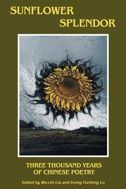 Book Sunflower Splendor: Three Thousand Years Of Chinese Poetry by Irving Yucheng Lo