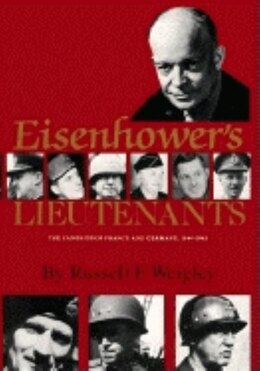 Book Eisenhower's Lieutenants: The Campaigns Of France And Germany, 1944-45 by Russell F. Weigley