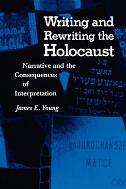 Book Writing and Rewriting the Holocaust: Narrative And The Consequences Of Interpretation by Emma Young