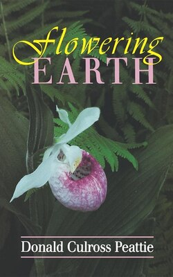 Book Flowering Earth by Donald Culross Peattie