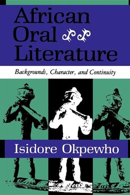 Book African Oral Literature: Backgrounds, Character, And Continuity by Isidore Okpewho