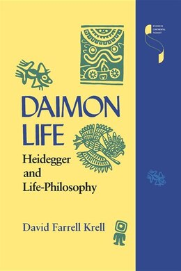 Book Daimon Life: Heidegger And Life-philosophy by David Farrell Krell