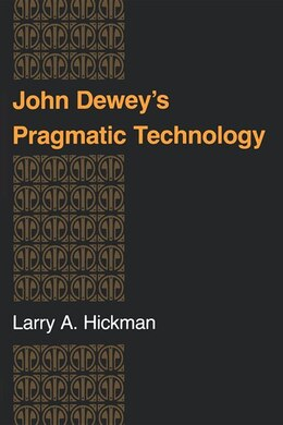 Book John Dewey's Pragmatic Technology by Larry A. Hickman