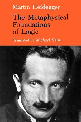 Book The Metaphysical Foundations of Logic by Martin Heidegger