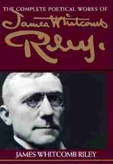 The Complete Poetical Works of James Whitcomb Riley by James Whitcomb Riley