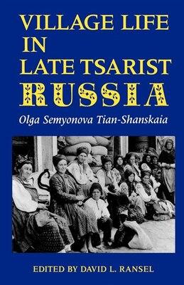 Book Village Life in Late Tsarist Russia by Olga Semyonova Tian-shanskaia