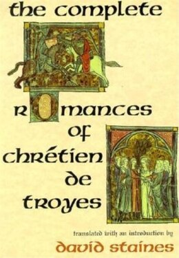 Book The Complete Romances Of Chrétien De Troyes by David Staines