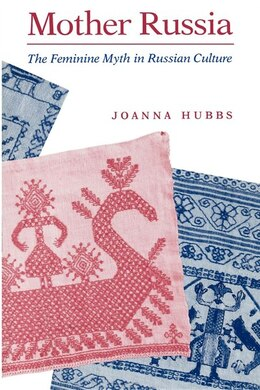 Book Mother Russia: The Feminine Myth In Russian Culture by Joanna Hubbs