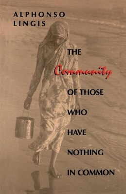 Book The Community of Those Who Have Nothing in Common by Alphonso Lingis