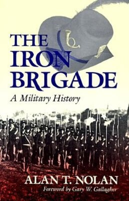 Book The Iron Brigade: A Military History by Alan T. Nolan
