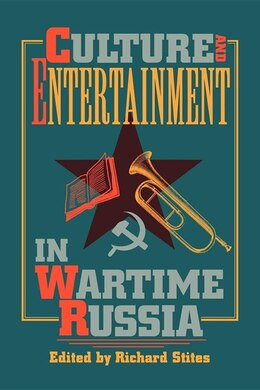 Book Culture and Entertainment in Wartime Russia by Richard Stites