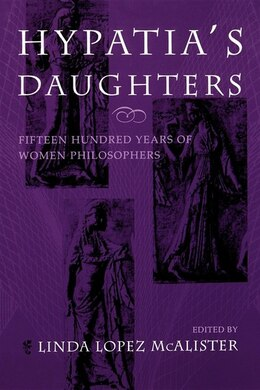 Book Hypatia's Daughters: 1500 Years Of Women Philosophers by Linda Lopez Mcalister