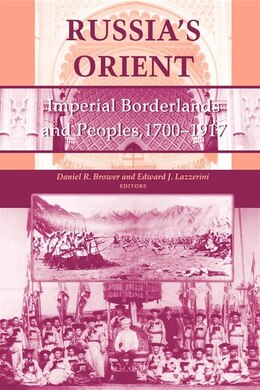 Book Russia's Orient: Imperial Borderlands And Peoples, 1700-1917 by Daniel R. Brower