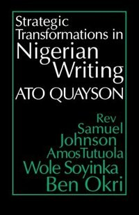 Book Strategic Transformations in Nigerian Writing: Orality And History In The Work Of Rev. Samuel… by Ato Quayson