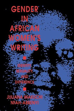 Book Gender In African Women's Writing: Identity, Sexuality, And Difference by Juliana Makuchi Nfah-abbenyi