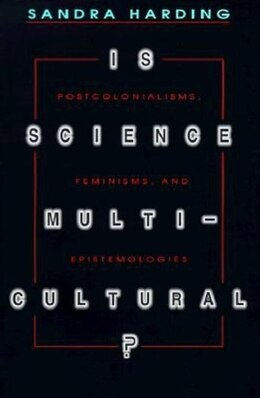 Book Is Science Multicultural?: Postcolonialisms, Feminisms, And Epistemologies by Sandra Harding