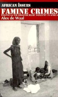 Famine Crimes: Politics And The Disaster Relief Industry In Africa