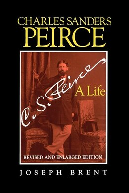 Book Charles Sanders Peirce (enlarged Edition), Revised And Enlarged Edition: A Life by Joseph Brent