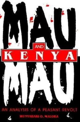 Book Mau Mau and Kenya: An Analysis Of A Peasant Revolt by Wunyabari O. Maloba