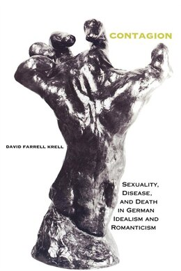 Book Contagion: Sexuality, Disease, And Death In German Idealism And Romanticism by David Farrell Krell