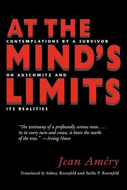 Book At The Mind's Limits: Contemplations By A Survivor On Auschwitz And Its Realities by Jean Amery