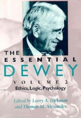 Book The Essential Dewey: Ethics, Logic, Psychology by John Dewey