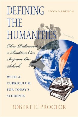 Book Defining the Humanities: How Rediscovering A Tradition Can Improve Our Schools, Second Edition With… by Robert E. Proctor