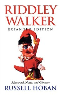 Riddley Walker, Expanded Edition: Expanded Edition Afterword, Notes, And Glossary