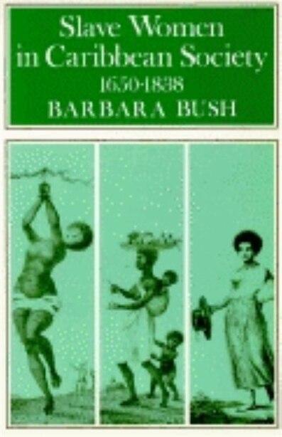 Slave Women In Caribbean Society, 1650-1832 by Barbara Bush
