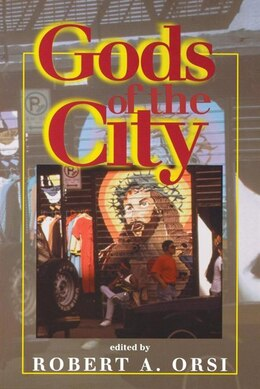 Book Gods of the City: Religion And The American Urban Landscape by Robert A. Orsi