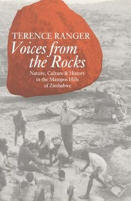 Book Voices from the Rocks: Nature, Culture, And History In The Matopos Hills Of Zimbabwe by Terence O. Ranger