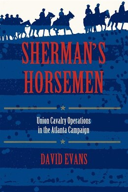 Book Sherman's Horsemen: Union Cavalry Operations In The Atlanta Campaign by David Evans